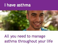 Asthma UK - I have asthma - all you need to manage asthma throughout your life